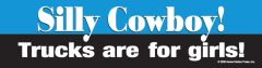 Bumper Sticker: Silly Cowboy! Trucks are for Girls! - Item # B Silly