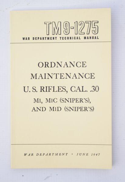 M1 Rifle Manual TM9-1275 Ordnance Maintenance, US Rifles, Cal. 30, M1, M1C Sniper, M1D Sniper