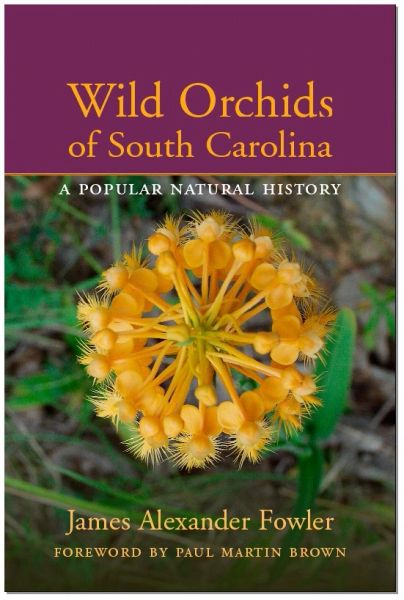 Book - Wild Orchids of South Carolina - A Popular Natural History by James Alexander Fowler