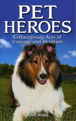 Book - Pet Heroes, Extraordinary Acts of Courage and Devotion by Lisa Wojna