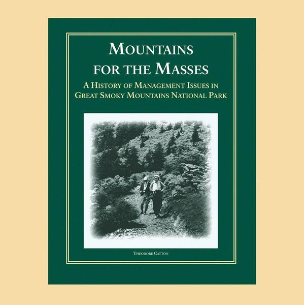 Book - Mountains for the Masses - A History of Management Issues in Great Smoky Mountains National Park by Dr. Theodore Catton