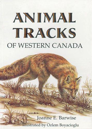 Book - Animal Tracks of Western Canada by Joanne E. Barwise, Illustrated by Ozlem Boyacioglu
