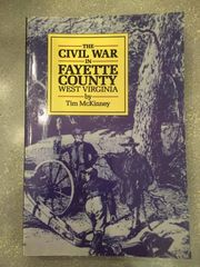 The Civil War in Fayette County West Virginia by Tim McKinney