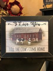"""""""Love you til the Cows Come Home"""""""