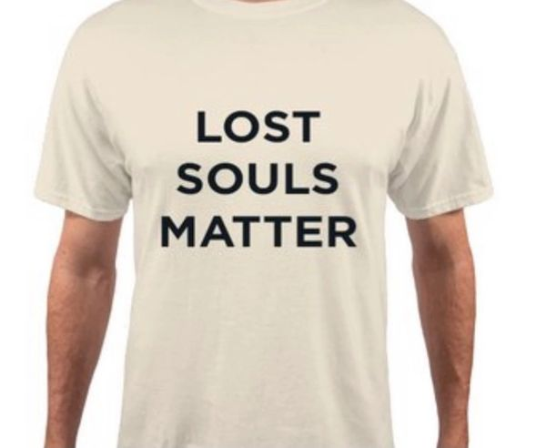 LOST SOULS MATTER SHIRT-POWERFUL WITNESSING TOOL WITH LOVE