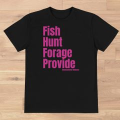 NEW! Fish, Hunt, Forage, Provide Eco T shirt: Recycled poly rPET
