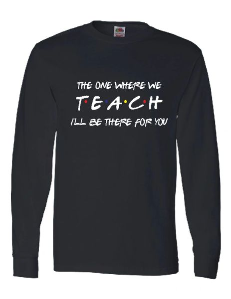 The One Where They TEACH Long Sleeve T-shirt