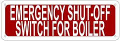 EMERGENCY SHUT-OFF SWITCH FOR BOILER SIGN- REFLECTIVE !!! (ALUMINUM 4X12)