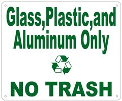 GLASS,PLASTIC AND ALUMINUM ONLY NO TRASH SIGN (ALUMINUM 10X12)