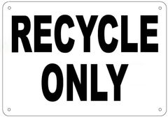 RECYCLE ONLY SIGN (ALUMINUM 7x10)