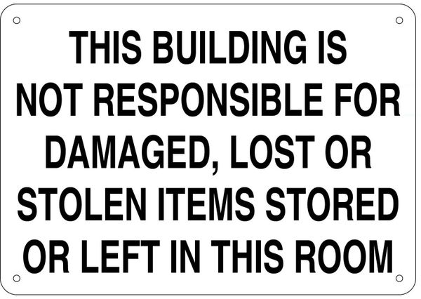THIS BUILDING IS NOT RESPONSIBLE FOR DAMAGED, LOST OR STOLEN ITEMS STORED OR LEFT IN THIS ROOM SIGN (ALUMINUM 7X10)