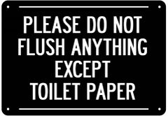 PLEASE DO NOT FLUSH ANYTHING EXCEPT TOILET PAPER SIGN- BLACK BACKGROUND (ALUMINUM 7X10)