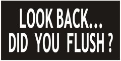 LOOK BACK DID YOU FLUSH SIGN - BLACK (ALUMINUM SIGNS 3X6)