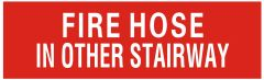 FIRE HOSE IN OTHER STAIRWAY SIGN- RED (ALUMINUM SIGNS 3X10)