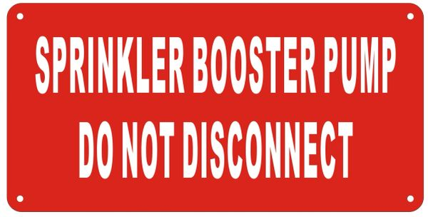 SPRINKLER BOOSTER PUMP DO NOT DISCONNECT SIGN- REFLECTIVE !!! (ALUMINUM SIGNS 5X10)