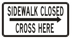 SIDEWALK CLOSED CROSS HERE SIGN- WHITE BACKGROUND (ALUMINUM SIGNS 12X21)