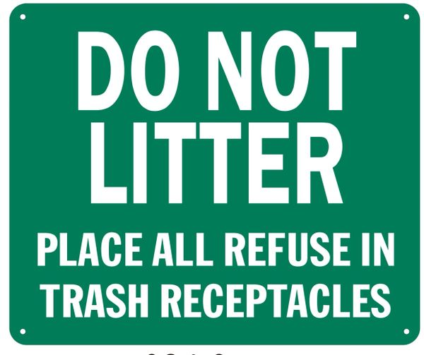 DO NOT LITTER PLACE ALL REFUSE IN TRASH RECEPTACLES- GREEN BACKGROUND (ALUMINUM SIGNS 10X12)