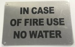 IN CASE OF FIRE USE NO WATER SIGN- BRUSHED ALUMINUM (ALUMINUM SIGNS 7X10)- The Mont Argent Line