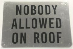 NOBODY ALLOWED ON ROOF- BRUSHED ALUMINUM (ALUMINUM SIGNS 7X10)- The Mont Argent Line