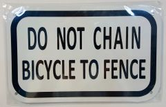 DO NOT CHAIN BICYCLE TO FENCE SIGN- WHITE BACKGROUND (ALUMINUM SIGNS 5X8)