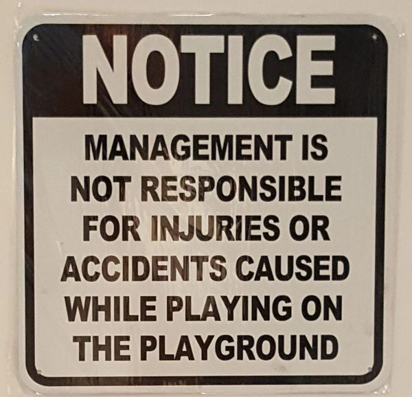 MANAGEMENT IS NOT RESPONSIBLE FOR INJURIES OR ACCIDENTS CAUSED WHILE PLAYING ON THE PLAYGROUND SIGN- WHITE BACKGROUND SIGN (ALUMINUM SIGNS 14X14)