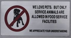 WE LOVE PETS BUT ONLY SERVICE ANIMALS ARE ALLOWED IN FOOD SERVICE FACILITIES WE APPRECIATE YOUR UNDERSTANDING SIGN (ALUMINUM SIGNS 6X12)