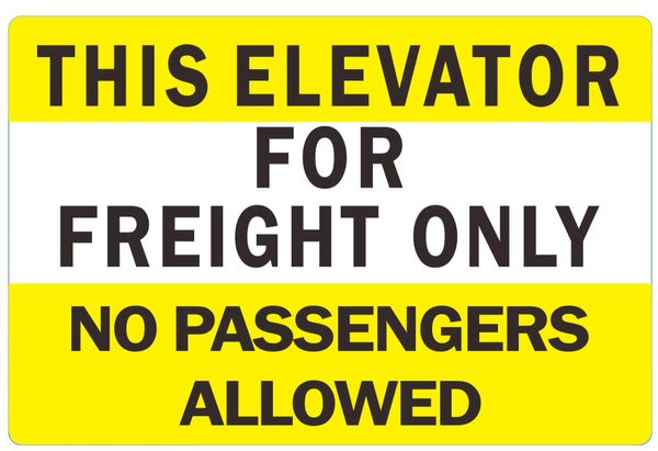 THIS ELEVATOR FOR FREIGHT ONLY NO PASSENGERS ALLOWED SIGN (ALUMINUM SIGNS 4X6)