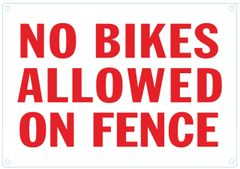 NO BIKES ALLOWED ON FENCE SIGN (ALUMINUM SIGNS 7X10)