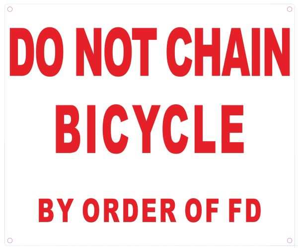 DO NOT CHAIN BICYCLE BY ORDER OF FD SIGN (ALUMINUM SIGNS 10X12)