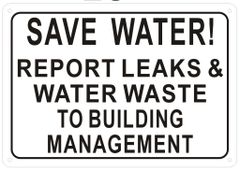 SAVE WATER REPORT LEAKS AND WATER WASTE TO BUILDING MANAGEMENT SIGN (ALUMINUM SIGNS 7X10)
