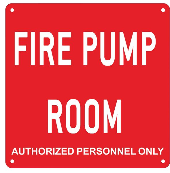 FIRE PUMP ROOM AUTHORIZED PERSONNEL ONLY SIGN- RED ALUMINUM (ALUMINUM SIGNS 10X10)