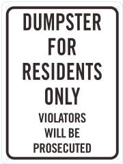 DUMPSTER FOR RESIDENTS ONLY VIOLATORS WILL BE PROSECUTED SIGN (12 X 9)