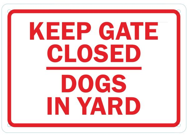 DOGS IN YARD KEEP GATE CLOSED SIGN (ALUMINUM SIGNS 7X10)