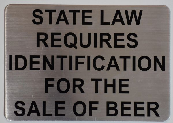 STATE LAW REQUIRES IDENTIFICATION FOR THE SALE OF BEER SIGN - BRUSHED ALUMINUM (ALUMINUM SIGNS 7X10)