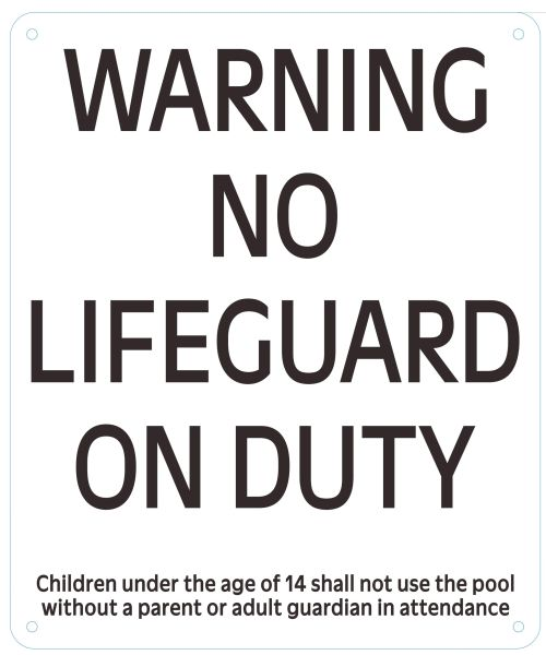WARNING NO LIFEGUARD ON DUTY CHILDREN UNDER THE AGE OF 14 SHALL NOT USE THE POOL WITHOUT A PARENT OR ADULT GUARDIAN IN ATTENDANCE SIGN- WHITE (ALUMINUM SIGNS 12 X 9)