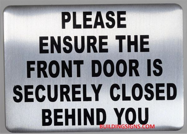 PLEASE ENSURE THE FRONT DOOR IS SECURELY CLOSED BEHIND YOU SIGN- BRUSHED ALUMINUM (ALUMINUM SIGNS 5X7)