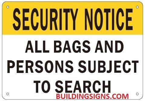 SECURITY NOTICE ALL PERSONS AND BAGS ARE SUBJECT TO SEARCH SIGN (ALUMINUM SIGNS 7X10)