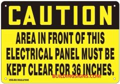 CAUTION AREA IN FRONT OF THIS ELECTRICAL PANEL MUST BE KEPT CLEAR FOR 36 INCHES SIGN (ALUMINUM SIGNS 7X10)