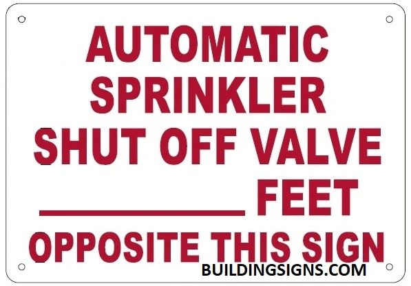 AUTOMATIC SPRINKLER SHUT OFF VALVE _ FEET OPPOSITE THIS SIGN SIGN (ALUMINUM SIGNS 7X10)