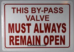 THIS BY-PASS VALVE MUST ALWAYS REMAIN OPEN SIGN (ALUMINUM SIGNS 7X10)