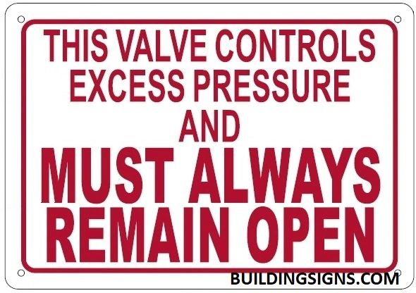 THIS VALVE CONTROLS EXCESS PRESSURE AND MUST ALWAYS REMAIN OPEN SIGN (ALUMINUM SIGNS 7X10)