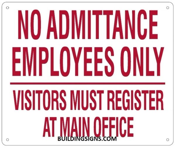 NO ADMITTANCE EMPLOYEES ONLY VISITORS MUST REGISTER AT MAIN OFFICE SIGN (ALUMINUM SIGNS 10X12)