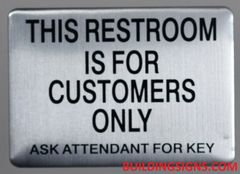 THIS RESTROOM IS FOR CUSTOMERS ONLY ASK ATTENDANT FOR KEY SIGN - BRUSHED ALUMINUM (ALUMINUM SIGNS 5X7)