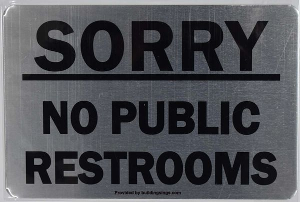 SORRY NO PUBLIC RESTROOMS SIGN- BRUSHED ALUMINUM BACKGROUND (ALUMINUM SIGNS 6X9)