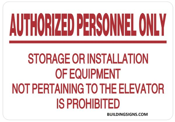 AUTHORIZED PERSONNEL ONLY STORAGE OR INSTALLATION OF EQUIPMENT NOT PERTAINING TO THE ELEVATOR IS PROHIBITED SIGN (ALUMINUM SIGNS 7X10)