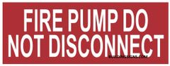 FIRE PUMP DO NOT DISCONNECT SIGN (ALUMINUM SIGNS 3X8)