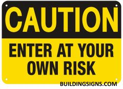 CAUTION ENTER AT YOUR OWN RISK SIGN (ALUMINUM SIGNS 7X10)