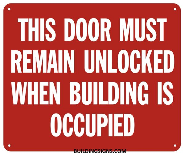 THIS DOOR MUST REMAIN UNLOCKED WHEN BUILDING IS OCCUPIED SIGN (ALUMINUM SIGNS 10X12)