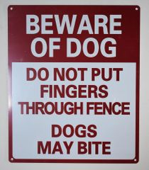 BEWARE OF DOG DO NOT PUT FINGERS THROUGH FENCE DOGS MAY BITE SIGN (ALUMINUM SIGNS 12X10)