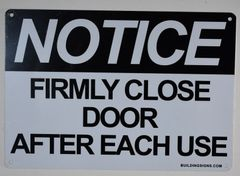 NOTICE FIRMLY CLOSE DOOR AFTER EACH USE SIGN (ALUMINUM SIGNS 7X10)